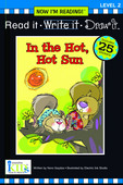 Now I'm Reading!™ Read it • Write it • Draw it: Level 2: In the Hot, Hot Sun